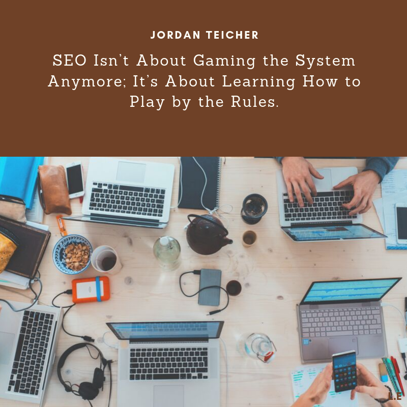 SEO is no longer about playing the system. It's about learning how to b …