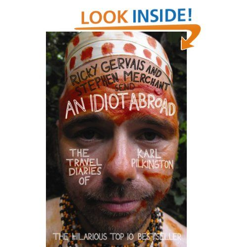 An Idiot Abroad: The Travel Diaries of Karl Pilkington: Karl Pilkington, Ricky Gervais, Stephen Merchant