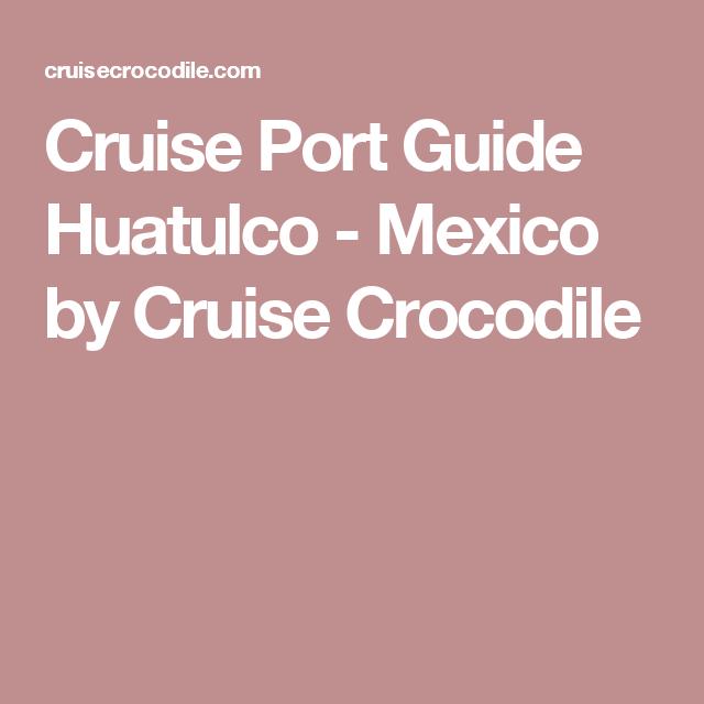 Cruise Port Guide Huatulco Mexico By Cruise Crocodile Excursion
