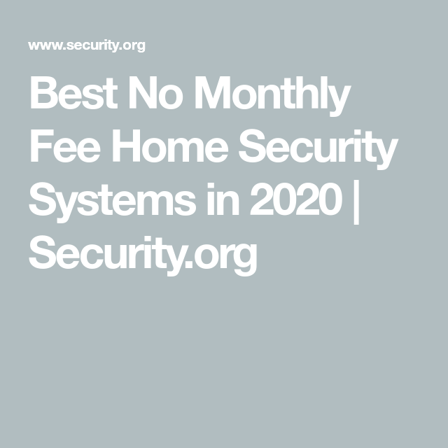 Best No Monthly Fee Home Security Systems In 2020 Security Org Home Security Systems Home Security Security System