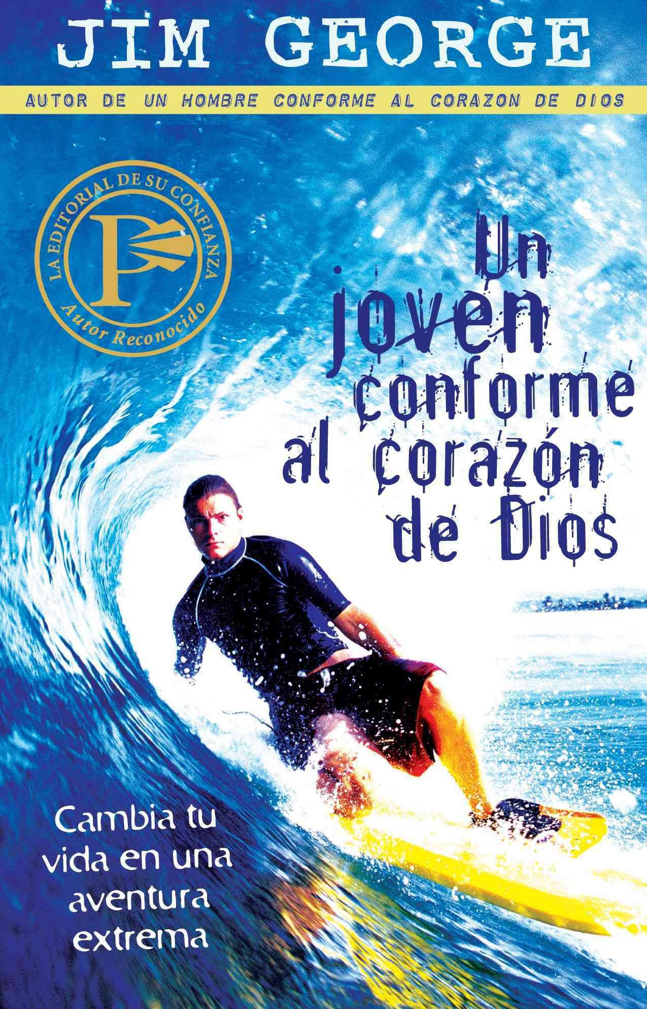 Un joven conforme al corazon de Dios / A Young Man After God's Own Heart: Cambia Tu Vida En Una Aventura Extrema