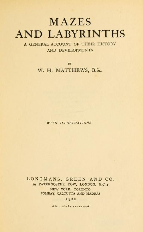 Mazes and labyrinths : a general account of their history and developments by Matthews, William Henry, 1882-  Published 1922 Topics Labyrinths