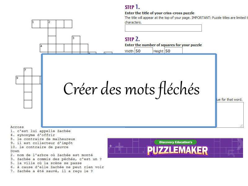 Pour créer des mots fléchés sur http://puzzlemaker.discoveryeducation.com/CrissCrossSetupForm.asp Les instructions sont en anglais Procédure : step 1 : Entrez le titre de votre mots fléchés. Le titre apparaît en haut de votre page. IMPORTANT: Les titres...