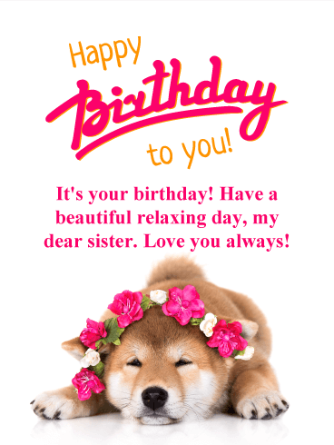 Have A Relaxing Day Happy Birthday Card For Sister This Adorable Puppy Loves Flowers And She Wears Them Well If Your Is Dog Lover