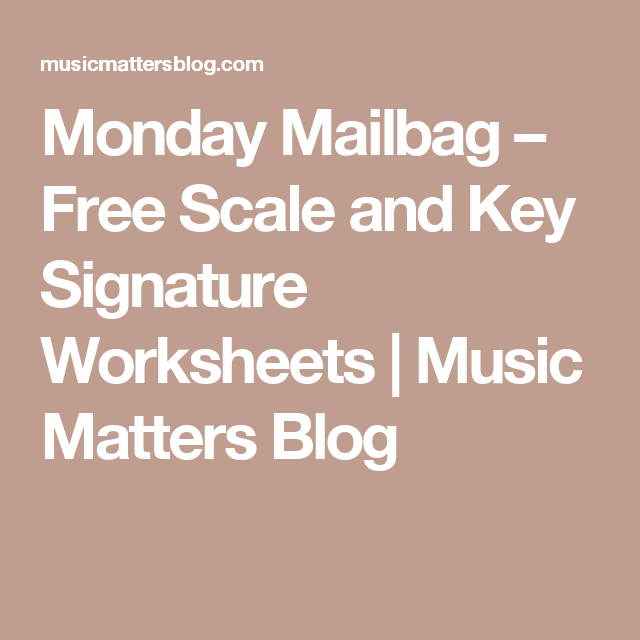Monday Mailbag Free Scale And Key Signature Worksheets Music