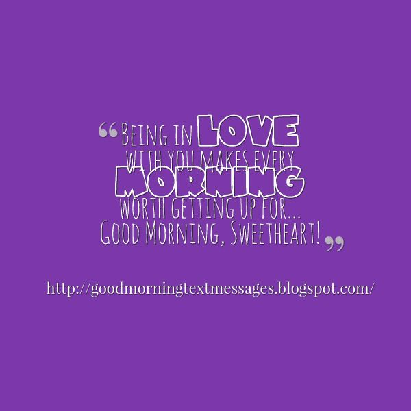Flirty Good Morning Quotes: Being In Love With You Makes Every Morning Worth Getting