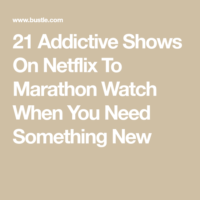 21 Addictive Shows On Netflix To Marathon Watch When You Need Something New