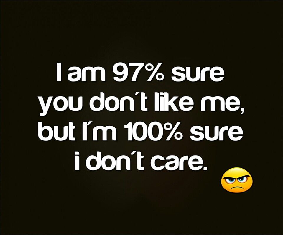 I Dont Care If You Dont Like Me P Humor Quotes Dont Care Funny
