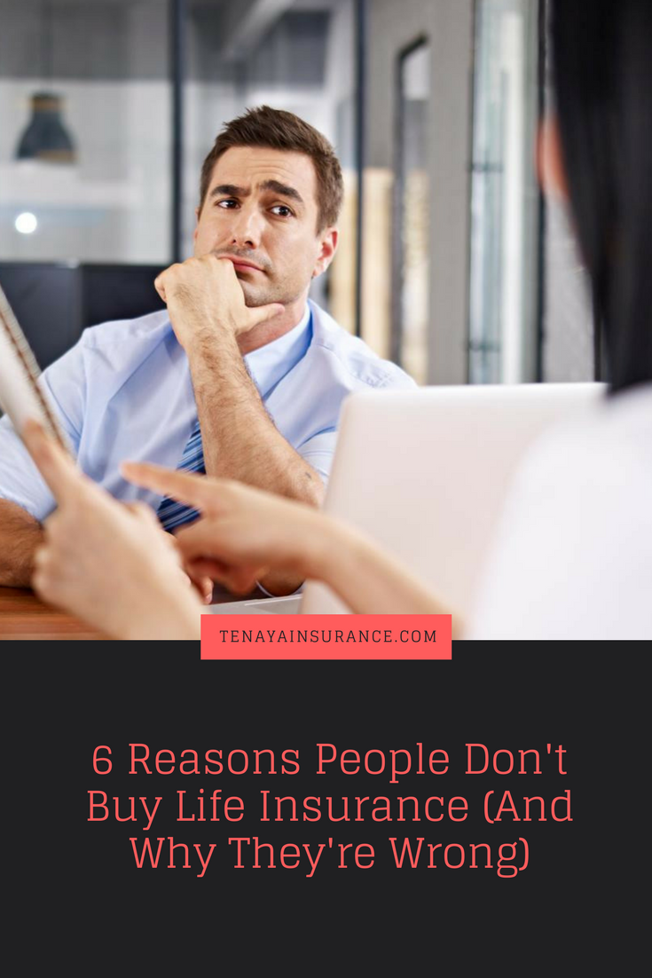 6 Reasons People Don T Buy Life Insurance And Why They Re Wrong