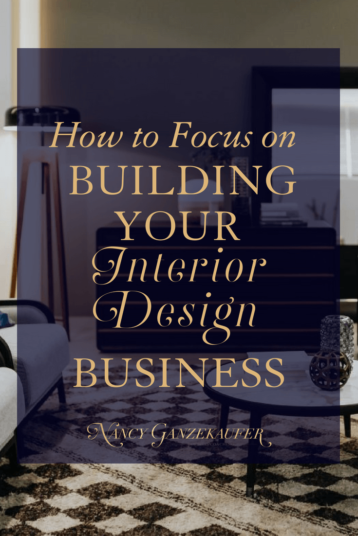 How To Focus On Building Your Interior Design Business Interior