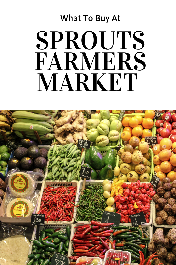 What To Buy At Sprouts Farmers Market Sprouts Farmers Market Farmers Market Healthy Recipes