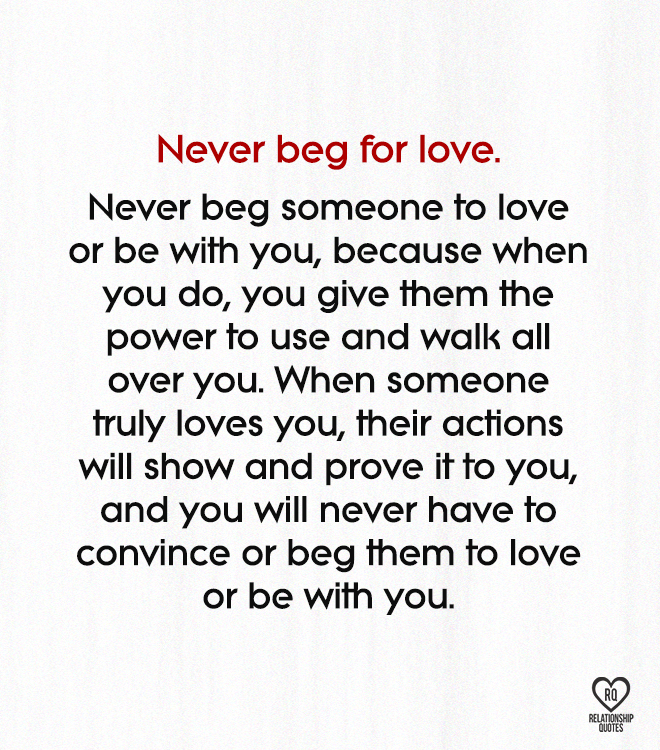 Never Beg For Love Never Beg Someone To Love Or Be With You Beg For Love Dont Beg For Love Relationship Quotes