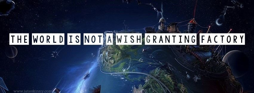 Facebook Cover The world is not a wish granting factory