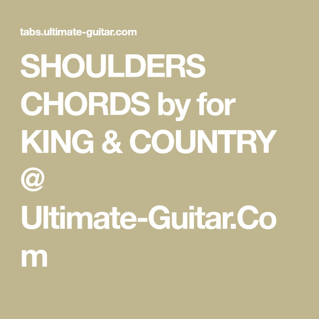 Shoulders Chords By For King Country Ultimate Guitar Songs
