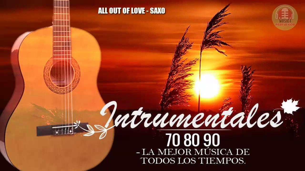 Las Mejores Melodias Instrumentales De Todos Los Tiempos Los Mejores D Instrumentales Melodías Musica Del Recuerdo