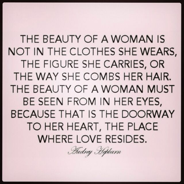 What Is Beauty After All Yep Even The Best Makeup Cant Hide An Ugly Heart I Think Audrey Said It Where Its At