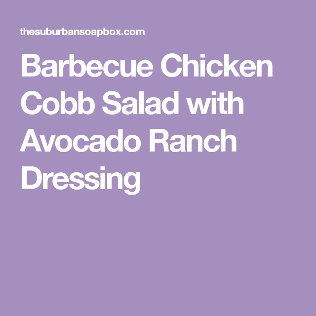 Barbecue Chicken Cobb Salad with Avocado Ranch Dressing