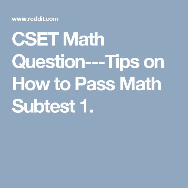 CSET Math Question---Tips on How to Pass Math Subtest 1