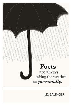 poets are always taking the weather so personally. jd salinger. / quotable arts by evan robertson