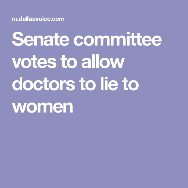 Senate committee votes to allow doctors to lie to women - and the insanity grows! We have to stop it!