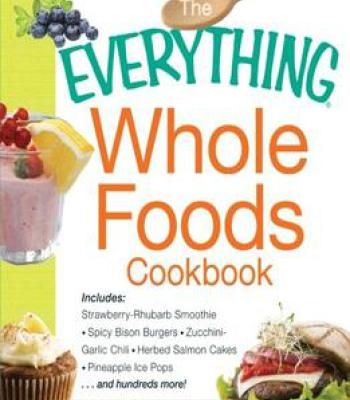 The everything whole foods cookbook includes strawberry rhubarb the everything whole foods cookbook includes strawberry rhubarb smoothie spicy bison burgers zucchini forumfinder Image collections