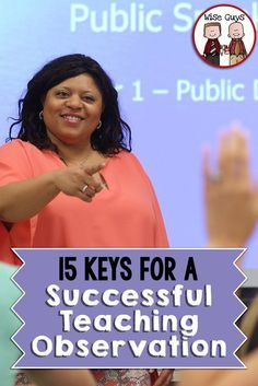 15 Keys for a Successful Teaching Observation - Wise Guys: Each year thousands of teachers across the United States are being observed by their principals. This time can be very stressful for teachers, but it doesn't have to be. We have come up with 15 key tips to help you have a successful teaching observation. If you follow these steps, we are certain that your observation will be a hit!