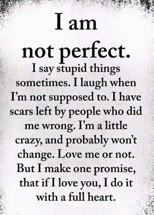Somtimes i say stupid things i am not perfect
