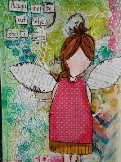 Art journal, Mixed Media. Though she be but little she is fierce