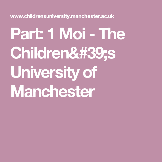 Part: 1 Moi - The Children's University of Manchester