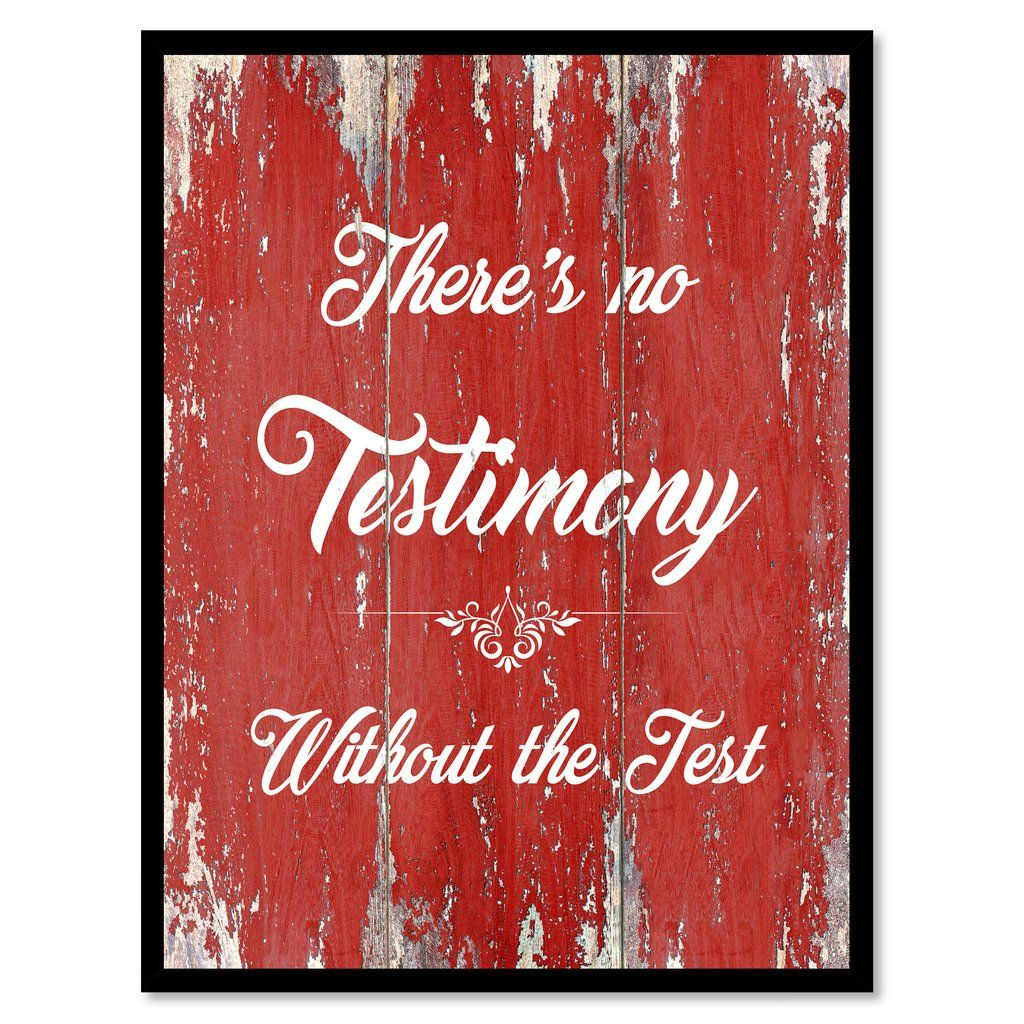 There's No Testimony Without The Test Inspirational Quote