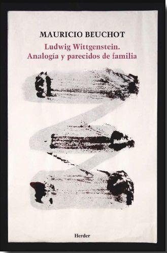 Ludwig Wittgenstein: analogia y parecidos de familia.Mauricio Beuchot- En este ensayo, el autor recoge algunos aspectos del pensamiento de Ludwig Wittgenstein en que se puede observar la utilizacion del concepto deanalogia. BIBLIOTECA.