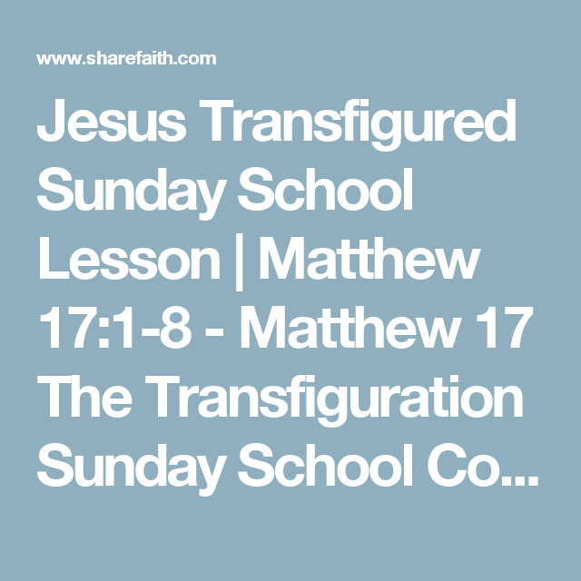 Jesus Transfigured Sunday School Lesson | Matthew 17:1-8 - Matthew ...