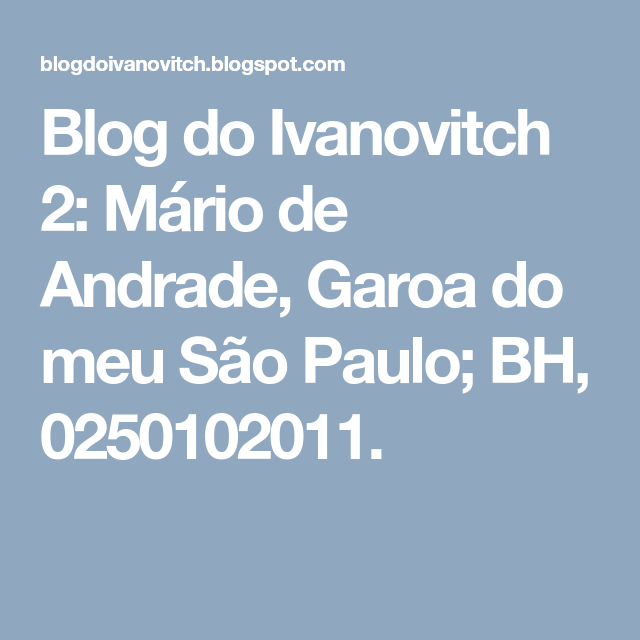 Blog do Ivanovitch 2: Mário de Andrade, Garoa do meu São Paulo; BH, 0250102011.
