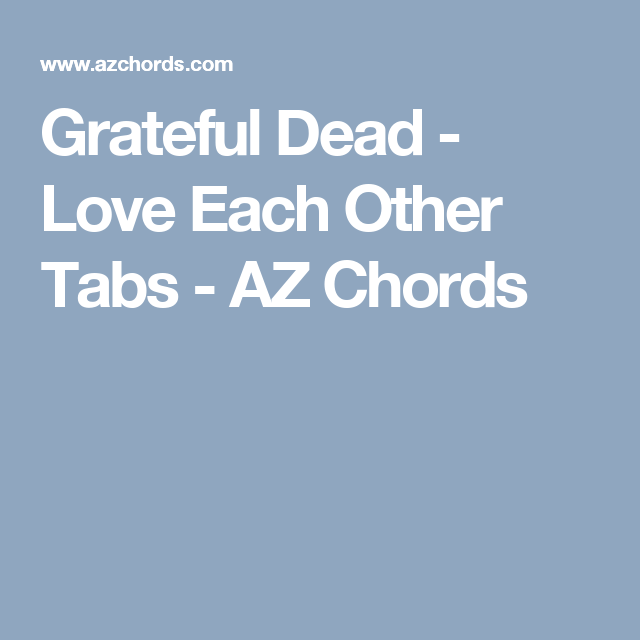 Grateful Dead Love Each Other Tabs Az Chords Ukulele Songs