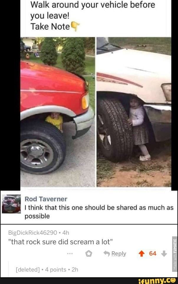 "Walk around your vehicle before you leave! Take Note[ Rod Taverner lthink that this one should be shared as much as possible ""that rock sure did scream a lot"" - iFunny :) Car Memes, Dankest Memes, Funny Memes, You Meme, Edgy Memes, Life Skills, Popular Memes, My Best Friend, Organisation"