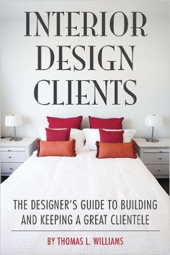 Interior Design Clients: The Designer's Guide to Building and Keeping a Great Clientele http://amzn.to/1Eps5mt
