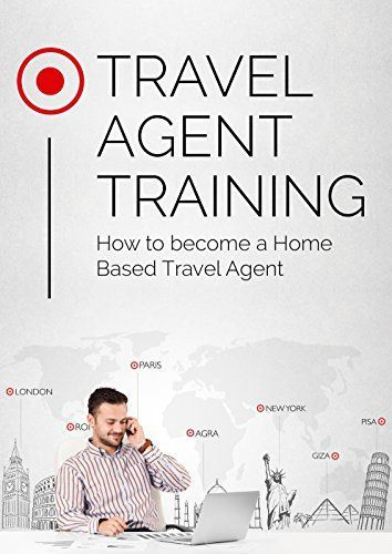 Travel Agent Training How To Become A Home Based Travel Agent Travel Agent Travel Agent Jobs Become A Travel Agent