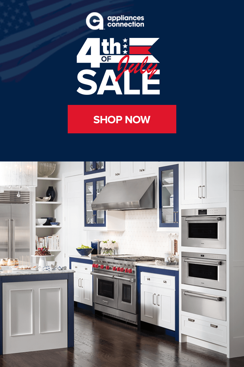 Appliances Connection 4th Of July Sale On Everything From Kitchen Appliances To Laundry Outdoors An Kitchen Appliances Store Kitchen Appliances Top Appliances