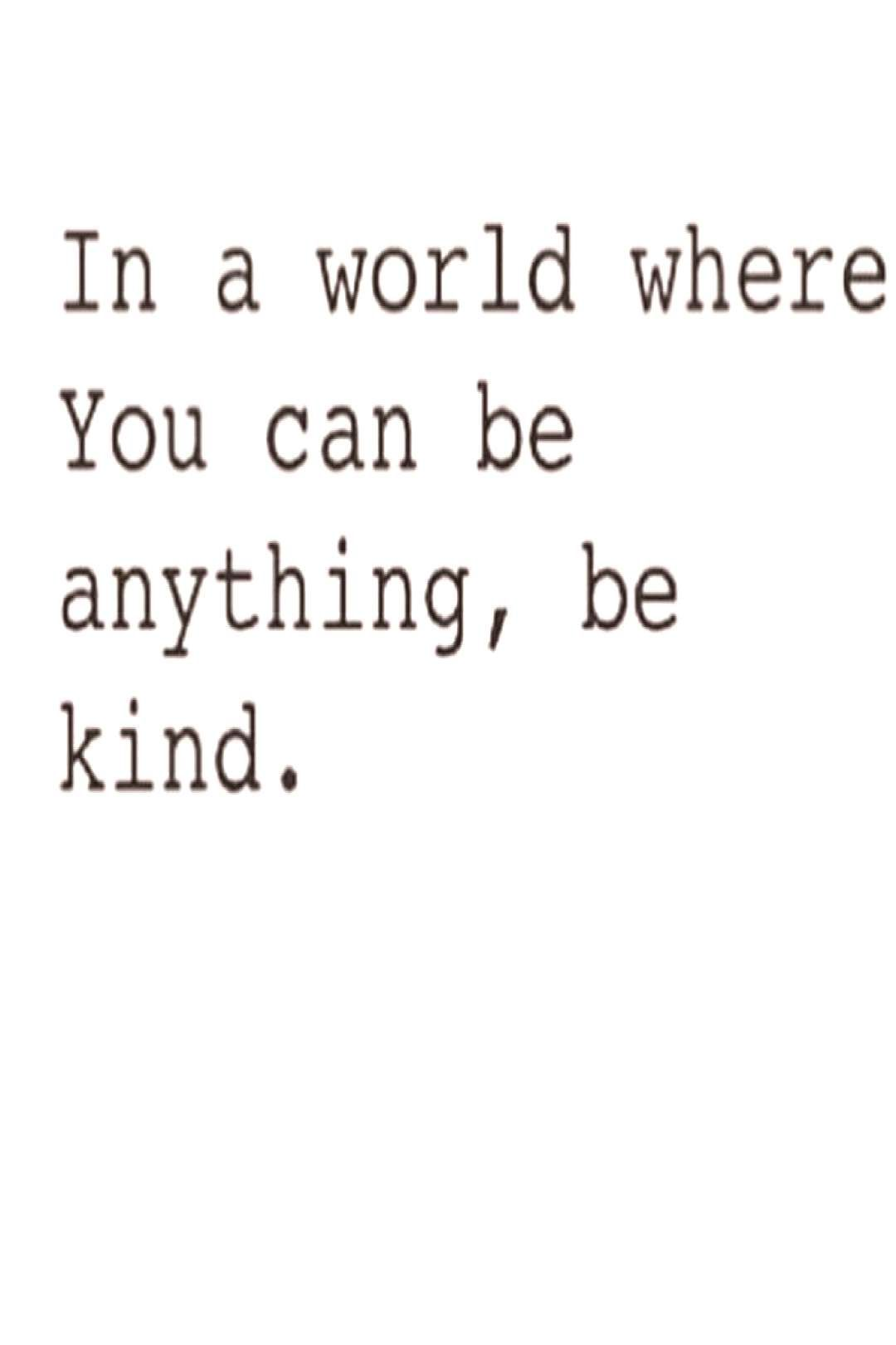 #anythingbe #everyone #possible #person #please #cause #never #where #world #kind #says #text #what #know #that Please be kind to everyone cause u never know what is that personYou can find Ha...