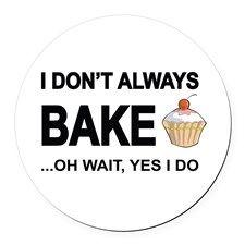 I Don't Always Bake, Oh Wait Yes Round Car Mag