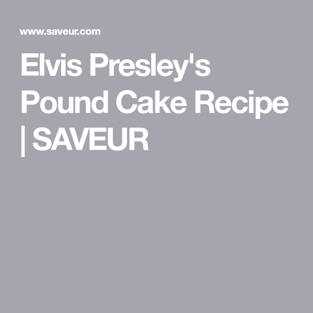 Elvis Presley's Pound Cake Recipe #elvispresleycakerecipe Elvis Presley's Pound Cake Recipe | SAVEUR #elvispresleycakerecipe