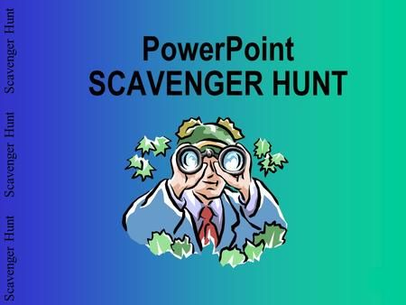 Scavenger Hunt Scavenger Hunt Scavenger Hunt PowerPoint SCAVENGER HUNT.