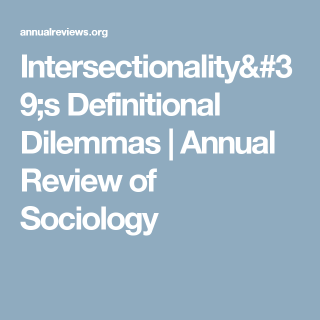 Intersectionality 39 S Definitional Dilemmas Annual Review Of Sociology Intersectionality Annual Review Sociology