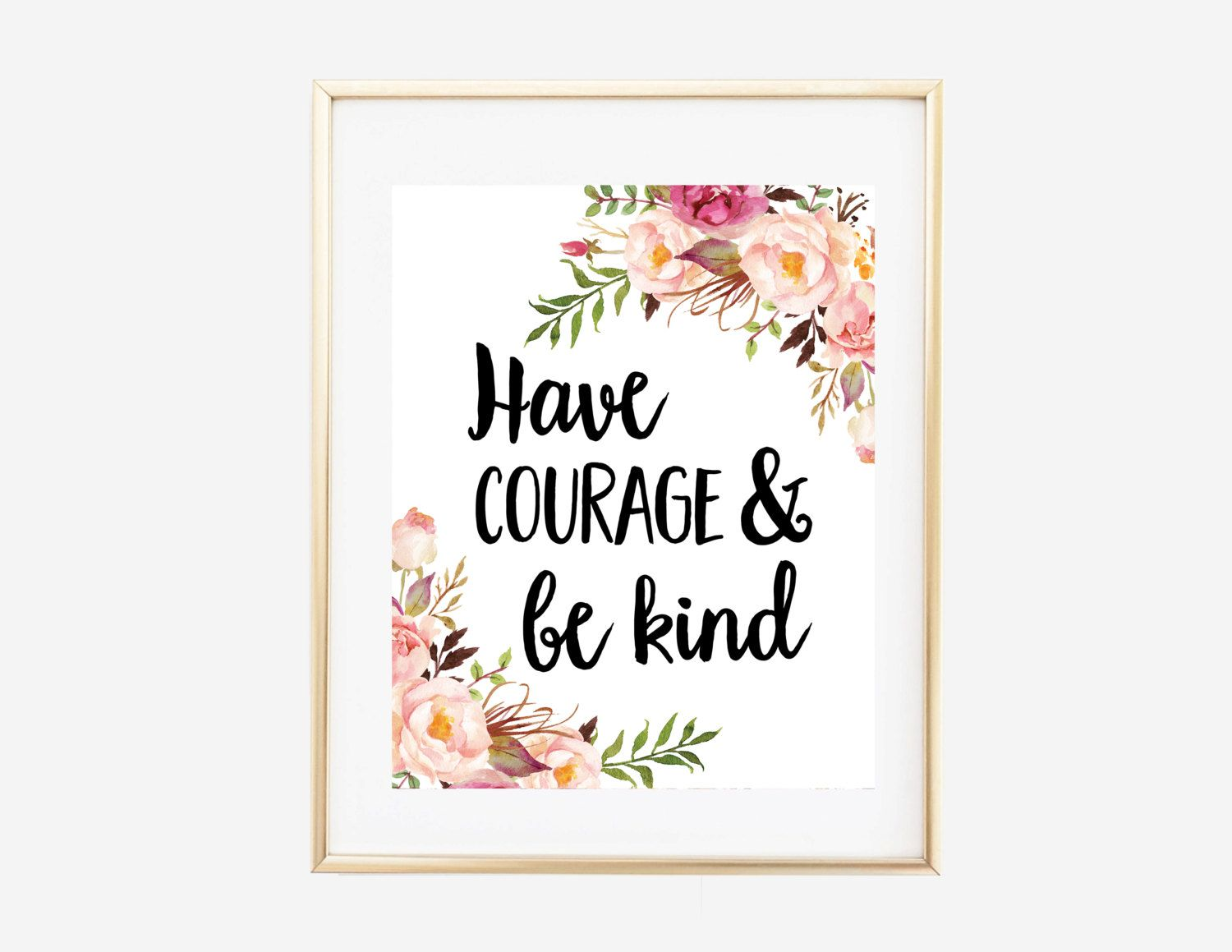 Have Courage And Be Kind, Printable Art, Inspirational Print