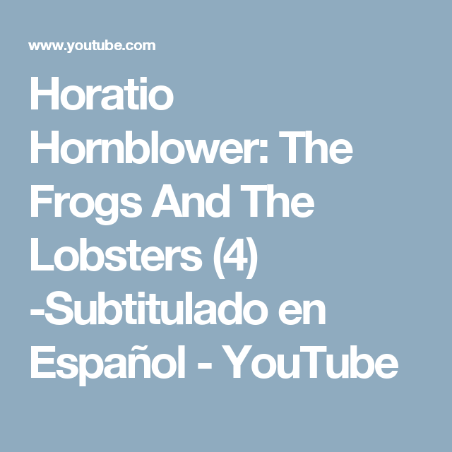 Horatio Hornblower: The Frogs And The Lobsters (4) -Subtitulado en Español - YouTube