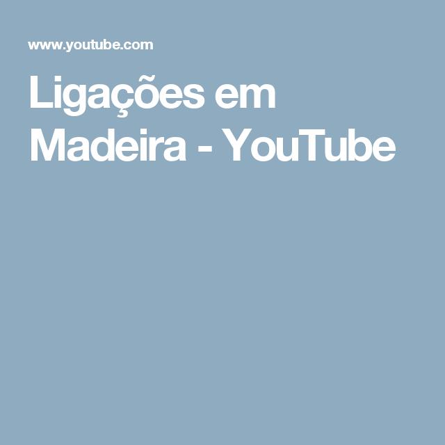 Ligações em Madeira - YouTube