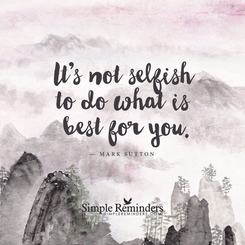 Self Help Quotes It Is Not Selfish To Do What Is Best For Youtruth Quote