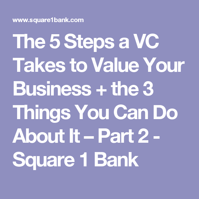 the 5 steps a vc takes to value your business the 3 things you can