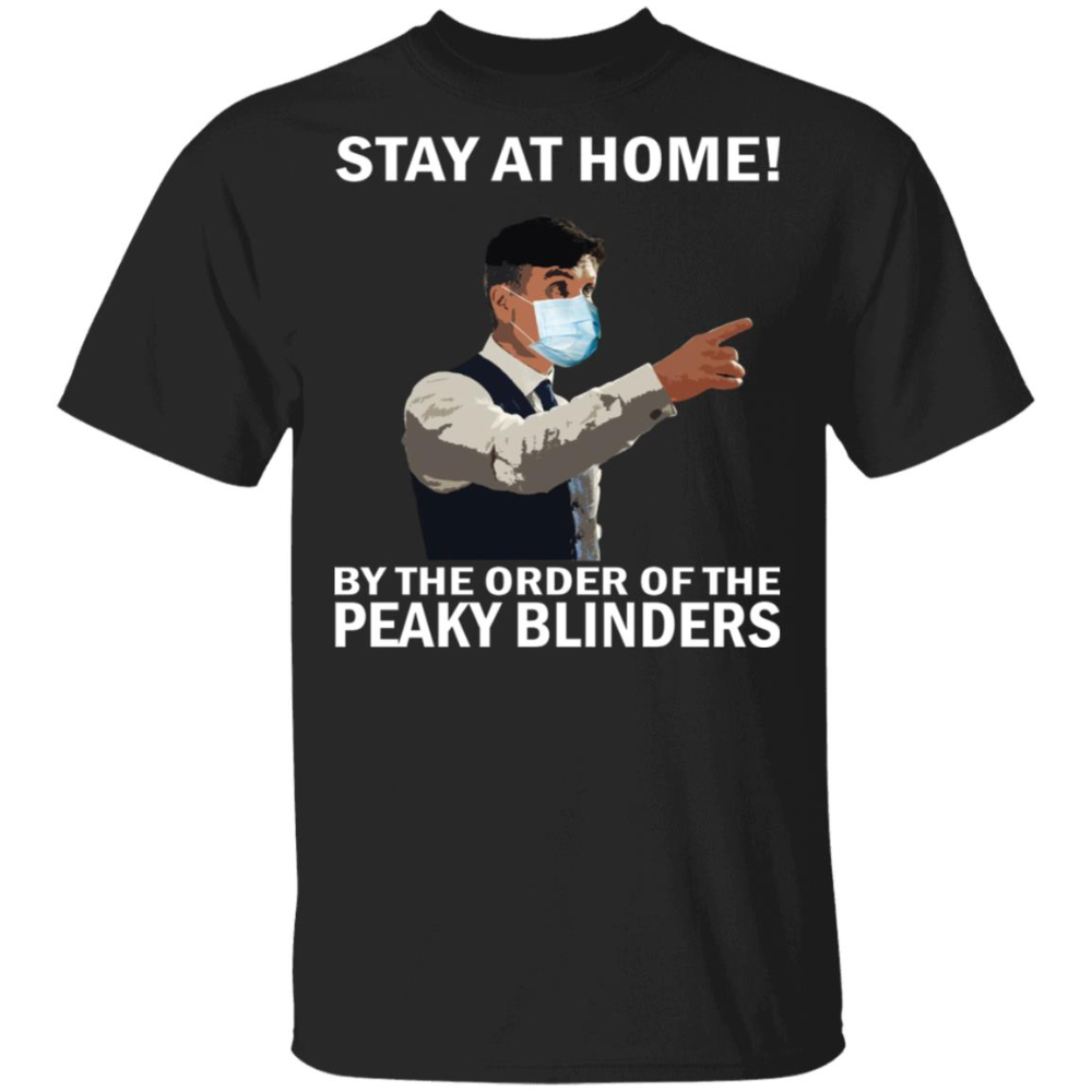 Stay At Home By The Order Of The Peaky Blinders Shirt | Narutees.com #stayathome