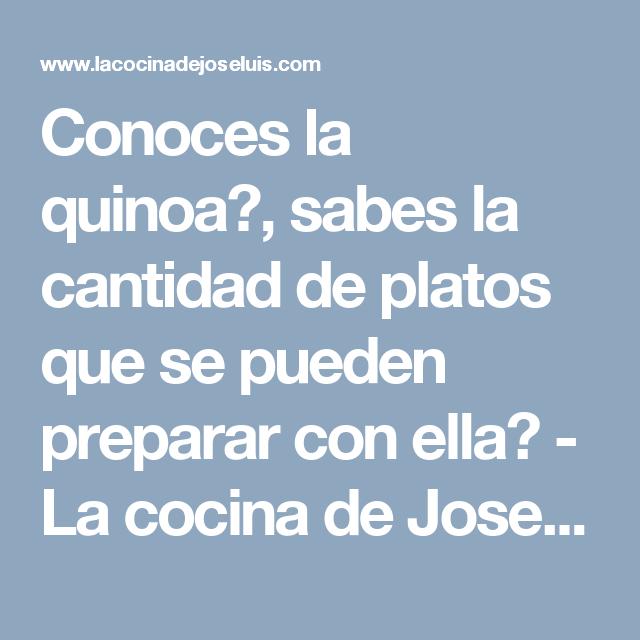 Conoces la quinoa?, sabes la cantidad de platos que se pueden preparar con ella? - La cocina de Jose Luis